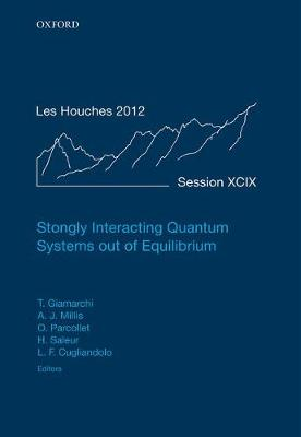 Strongly Interacting Quantum Systems out of Equilibrium: Lecture Notes of the Les Houches Summer School: Volume 99, August 2012 - Lecture Notes of the Les Houches Summer School 99 (Hardback)