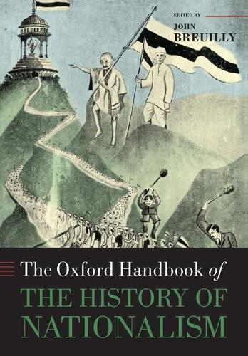 The Oxford Handbook of the History of Nationalism - Oxford Handbooks (Paperback)