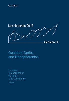 Quantum Optics and Nanophotonics - Lecture Notes of the Les Houches Summer School 101 (Hardback)
