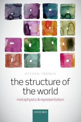 The Structure of the World: Metaphysics and Representation (Paperback)