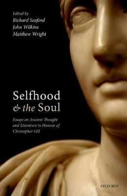 Selfhood and the Soul: Essays on Ancient Thought and Literature in Honour of Christopher Gill (Hardback)