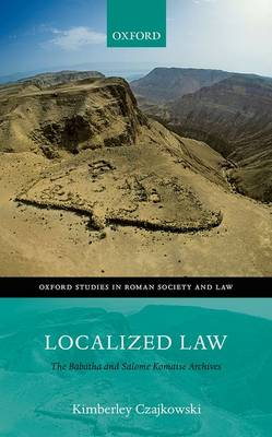 Localized Law: The Babatha and Salome Komaise Archives - Oxford Studies in Roman Society & Law (Hardback)