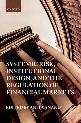 Systemic Risk, Institutional Design, and the Regulation of Financial Markets (Hardback)