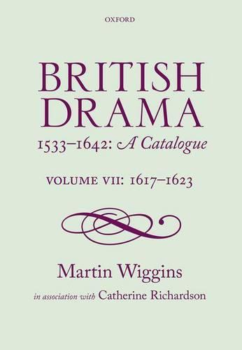 British Drama 1533-1642: A Catalogue: Volume VII: 1617-1623 - British Drama 1533-1642: A Catalogue (Hardback)