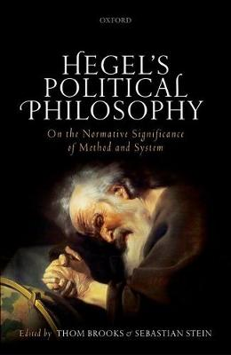 Hegel's Political Philosophy: On the Normative Significance of Method and System (Hardback)