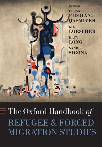 The Oxford Handbook of Refugee and Forced Migration Studies - Oxford Handbooks (Paperback)