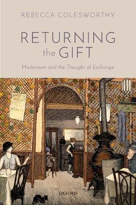 Returning the Gift: Modernism and the Thought of Exchange (Hardback)