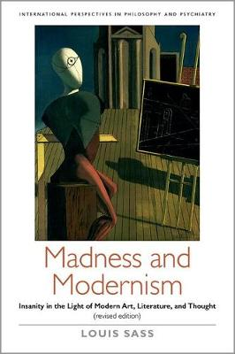 Madness and Modernism: Insanity in the light of modern art, literature, and thought (revised edition) - International Perspectives in Philosophy and Psychiatry (Paperback)