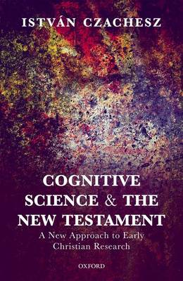 Cognitive Science and the New Testament: A New Approach to Early Christian Research (Hardback)