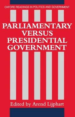 Parliamentary versus Presidential Government - Oxford Readings in Politics and Government (Paperback)