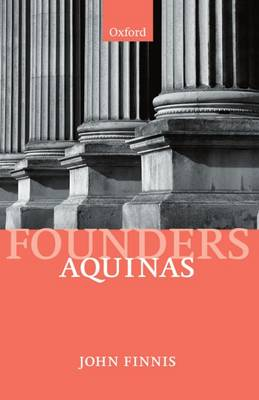 Aquinas: Moral, Political, and Legal Theory - Founders of Modern Political and Social Thought (Paperback)