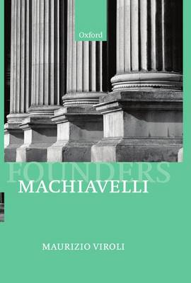 Machiavelli - Founders of Modern Political and Social Thought (Hardback)