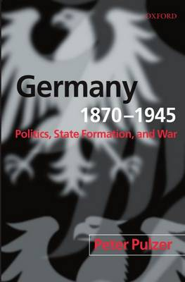 Germany, 1870-1945: Politics, State Formation, and War (Paperback)
