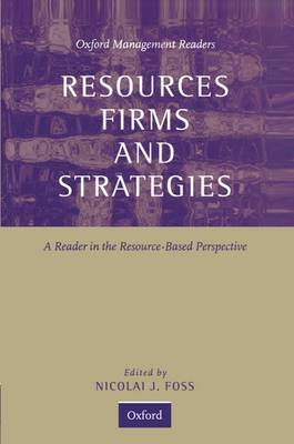 Resources, Firms, and Strategies: A Reader in the Resource-Based Perspective - Oxford Management Readers (Hardback)