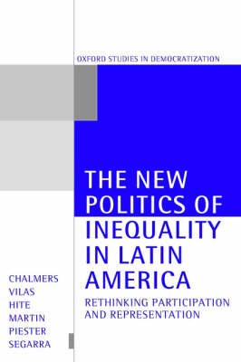 The New Politics of Inequality in Latin America: Rethinking Participation and Representation - Oxford Studies in Democratization (Hardback)