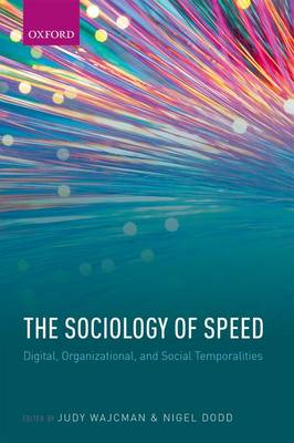 The Sociology of Speed: Digital, Organizational, and Social Temporalities (Hardback)
