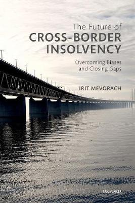 The Future of Cross-Border Insolvency: Overcoming Biases and Closing Gaps (Hardback)