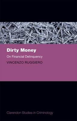 Dirty Money: On Financial Delinquency - Clarendon Studies in Criminology (Hardback)