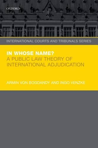 In Whose Name?: A Public Law Theory of International Adjudication - International Courts and Tribunals Series (Paperback)