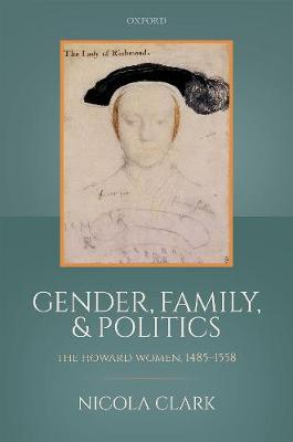 Gender, Family, and Politics: The Howard Women, 1485-1558 (Hardback)
