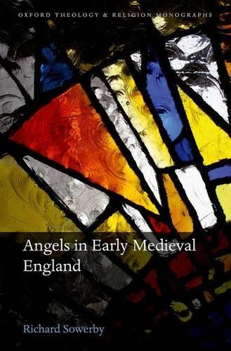Angels in Early Medieval England - Oxford Theology and Religion Monographs (Hardback)