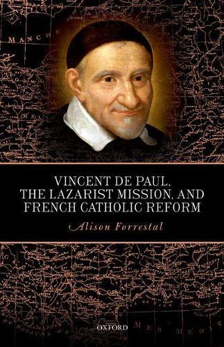 Vincent de Paul, the Lazarist Mission, and French Catholic Reform (Hardback)