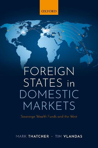 Foreign States in Domestic Markets: Sovereign Wealth Funds and the West (Hardback)