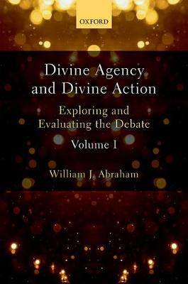 Divine Agency and Divine Action, Volume I: Exploring and Evaluating the Debate (Hardback)