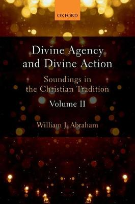Divine Agency and Divine Action, Volume II: Soundings in the Christian Tradition (Hardback)
