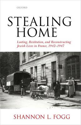 Stealing Home: Looting, Restitution, and Reconstructing Jewish Lives in France, 1942-1947 (Hardback)