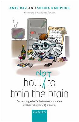 How (not) to train the brain: Enhancing what's between your ears with (and without) science (Paperback)