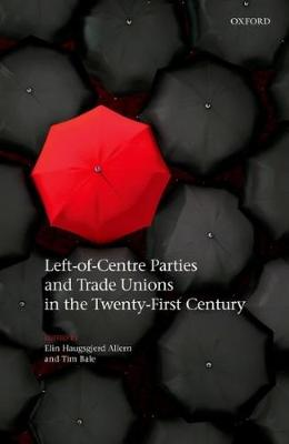 Left-of-Centre Parties and Trade Unions in the Twenty-First Century (Hardback)