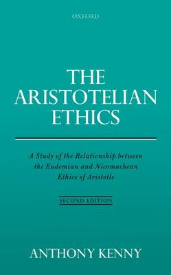 The Aristotelian Ethics: A Study of the Relationship between the Eudemian and Nicomachean Ethics of Aristotle (Hardback)