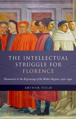 The Intellectual Struggle for Florence: Humanists and the Beginnings of the Medici Regime, 1420-1440 (Hardback)