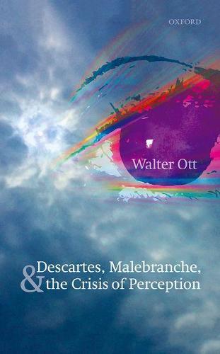 Descartes, Malebranche, and the Crisis of Perception (Hardback)