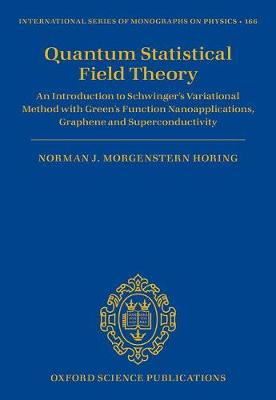 Quantum Statistical Field Theory: An Introduction to Schwinger's Variational Method with Green's Function Nanoapplications, Graphene and Superconductivity - International Series of Monographs on Physics 166 (Hardback)