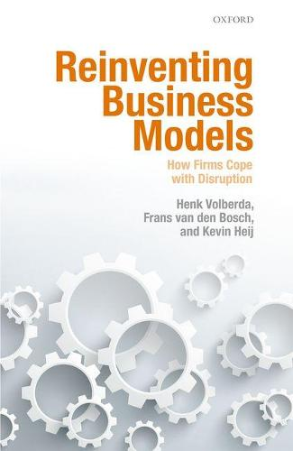 Reinventing Business Models: How Firms Cope with Disruption (Hardback)