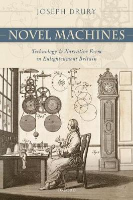 Novel Machines: Technology and Narrative Form in Enlightenment Britain (Hardback)