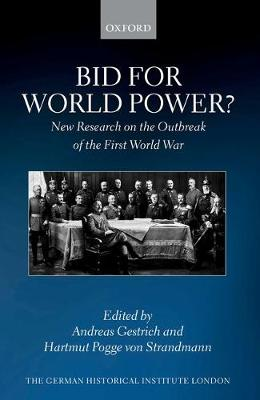 Bid for World Power?: New Research on the Outbreak of the First World War - Studies of the German Historical Institute, London (Hardback)