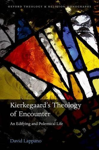 Kierkegaard's Theology of Encounter: An Edifying and Polemical Life - Oxford Theology and Religion Monographs (Hardback)