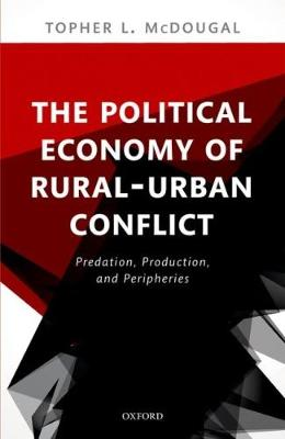 The Political Economy of Rural-Urban Conflict: Predation, Production, and Peripheries (Hardback)
