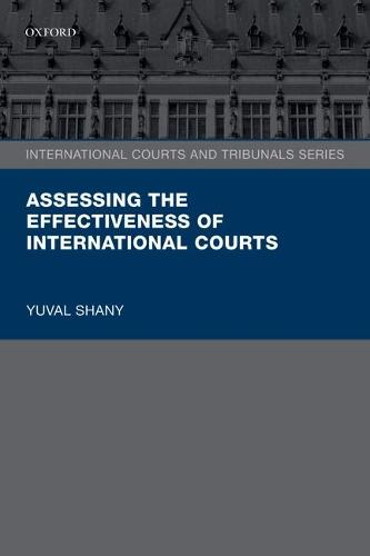 Assessing the Effectiveness of International Courts - International Courts and Tribunals Series (Paperback)