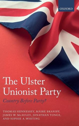 The Ulster Unionist Party: Country Before Party? (Hardback)