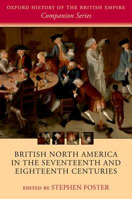 British North America in the Seventeenth and Eighteenth Centuries - Oxford History of the British Empire Companion Series (Paperback)