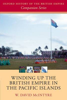 Winding up the British Empire in the Pacific Islands - Oxford History of the British Empire Companion Series (Paperback)