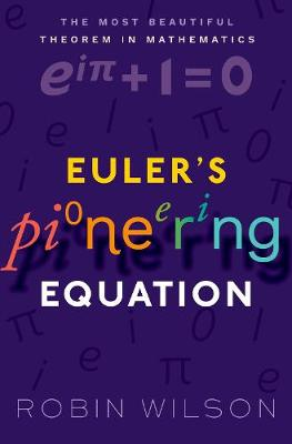 Euler's Pioneering Equation: The most beautiful theorem in mathematics (Paperback)