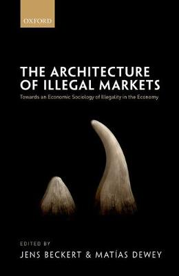 The Architecture of Illegal Markets: Towards an Economic Sociology of Illegality in the Economy (Hardback)
