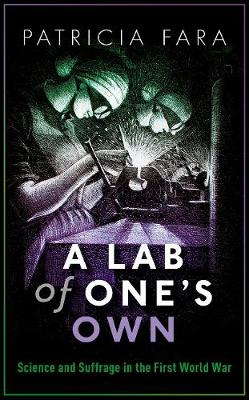 A Lab of One's Own: Science and Suffrage in the First World War (Hardback)