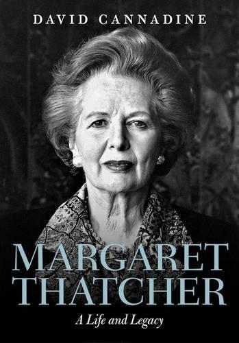 Margaret Thatcher: A Life and Legacy (Hardback)