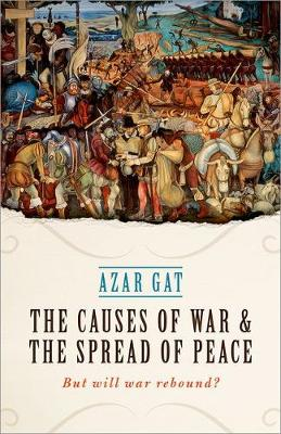 The Causes of War and the Spread of Peace: But Will War Rebound? (Hardback)